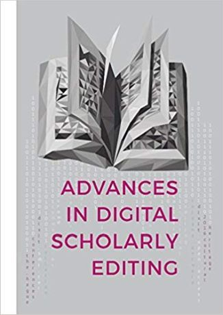 Advances in Digital Scholarly Editing: Papers presented at the DiXiT conferences in The Hague, Colo