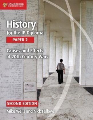 History for the IB Diploma Paper 2 Causes and Effects of 20th Centurey Wars 2nd ed