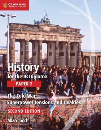 History for the IB Diploma Paper 2: The Cold War: Superpower Tensions and Rivalries