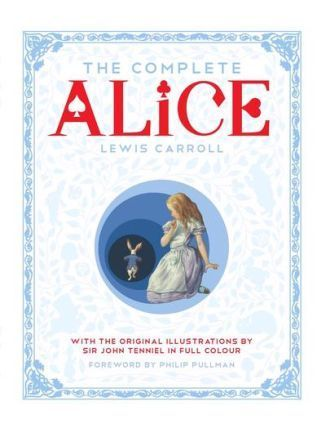 The-Complete-Alice-Alice-s-Adventures-in-Wonderland-and-Through-the-Looking-Glass-and-What-Alice-Fo