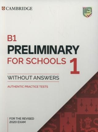 Cambridge B1. Preliminary for schools 1 without answers. Authentic Practice Tests